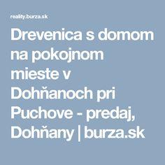 Drevenica s domom na pokojnom mieste v Dohňanoch pri Puchove - predaj, Dohňany | burza.sk