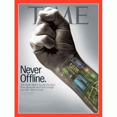 Never Offline The Apple Watch is just the start. How wearable tech will change your life—like it or not Apple's Watch Will Make People and… Newspaper Cover, Gadgets, Life Online, Google Glass, Color Depth, Futuristic Technology, September 22, Time Magazine, Postmodernism