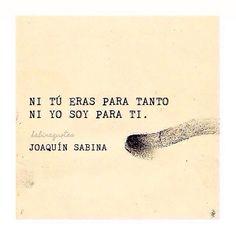 "16.1k Likes, 47 Comments - Sabinaquotes (@sabinaquotes) on Instagram: ""Ni tú eras para tanto ni yo soy para ti."""