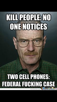 Breaking bad  Same link as before, but it doesn't have this meme on it. LOL, so true! ~VM