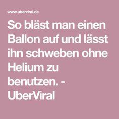 So bläst man einen Ballon auf und lässt ihn schweben ohne Helium zu benutzen. - UberViral