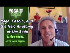 Tom Myers on Yoga, Fascia, and the New Anatomy of the Body - YouTube Interview with YogaUOnline | Yoga U Online