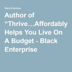 "Author of ""Thrive…Affordably"" Helps You Live On A Budget - Black Enterprise"