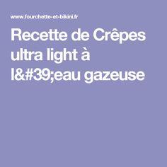 Recette de Crêpes ultra light à l'eau gazeuse
