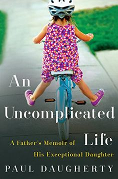 Uncomplicated Life, An: A Father's Memoir of His Exceptional Daughter by Paul Daugherty http://www.amazon.com/dp/0062359959/ref=cm_sw_r_pi_dp_ASuOwb1TRFCWP