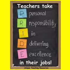 Teachers Take P.R.I.D.E. in their jobs!  Check out http://www.uniqueteachingresources.com/Teacher-Appreciation-Quotes.html for a large list of inspiring quotes about teachers.