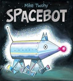 Spacebot by Mike Twohy. (New York : Simon & Schuster Books for Young Readers, [2020]). When a mysterious visitor arrives from outer space one night, a family dog makes an unexpected friend. Brave Little Toaster, Excited Dog, Got Books, Read Aloud, Book Recommendations, Childrens Books, This Book, Cartoon, Picture Books