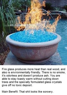 Fire glass produces more heat than real wood, and is also environmentally friendly. There is no smoke, it's odorless and doesn't produce ash. Plus it looks cool. I want a fire pit just for this! I'd probably even camp out in the yard!