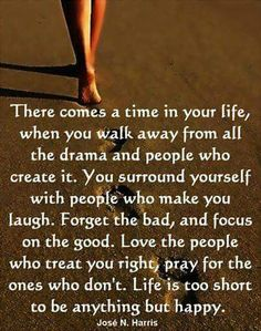 Surround yourself with those who make you laugh and feel good.