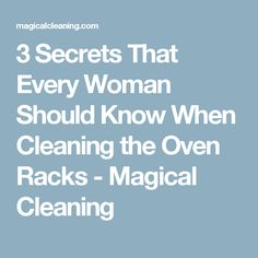 3 Secrets That Every Woman Should Know When Cleaning the Oven Racks - Magical Cleaning