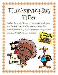 "Do you need to fill 30 minutes of class time?  Here's a fun book and activity for any K-6 classroom.  Read the book Turkey Trouble by Wendi Silvano.   Students then write a short ""Turkey Plead"" as to why he shouldn't be Thanksgiving dinner.  I hope your students enjoy this activity!"