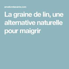 La graine de lin, une alternative naturelle pour maigrir