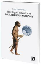 Breve historia cultural de los nacionalismos europeos / Javier López Facal Publicación Madrid : La Catarata, D.L. 2013