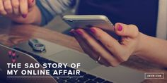 Here's one woman's story of her online affair and why she won't have another one.