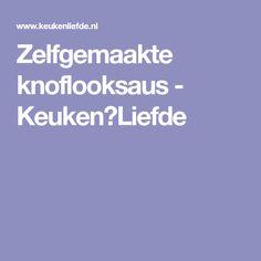 Zelfgemaakte knoflooksaus - Keuken♥Liefde