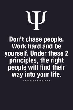never chase anyone or be chased...both unattractive!