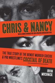 Chris & Nancy by Irvin Muchnick, ECW Press — The Benoit murder-suicide in 2007 was one of the most shocking stories of the year, and a seminal event in the history of wrestling. It laid bare the devastating prevalence of steroids and its effects on users. . .