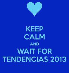 KEEP CALM AND WAIT FOR TENDENCIAS 2013