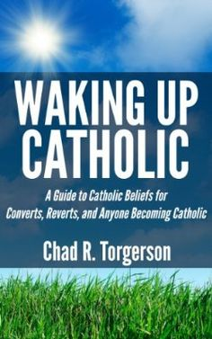 Waking Up Catholic: A Guide to Catholic Beliefs for Converts, Reverts, and Anyone Becoming Catholic:Amazon:Kindle Store