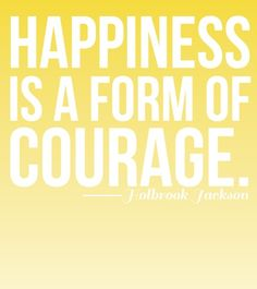 I never thought of it as courage until I saw this. It does take courage to choose to be happy when everything in your life is going wrong. Here's to all the courageous people out there Great Quotes, Happy Quotes, Quotes To Live By, Me Quotes, Inspirational Quotes, Happiness Quotes, Choose Happiness, Courage Quotes, Friend Quotes