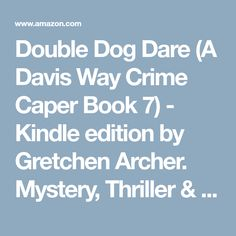 Double Dog Dare (A Davis Way Crime Caper Book 7) - Kindle edition by Gretchen Archer. Mystery, Thriller & Suspense Kindle eBooks @ Amazon.com.