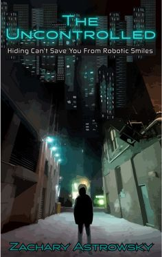 Join us for the Book Tour with Guest Post & #Giveaway The Uncontrolled: Hiding Can't Save You From Robotic Smiles by Zachary Astrowsky Genre: YA Cyberpunk SciFi #Win $25 Amazon #Swag #BookTour #Giveaway #BookBoost #YA #Cyberpunk #SciFi #TheUncontrolled #zacharyastrowsky @ZachAstrowsky @SDSXXTours