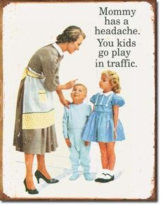 Play in Traffic | Tin | Metal | Sign | Nostalgic | Vintage | Retro | Mommy has a headache You kids go play in traffic | Funny Mom Gift | A Simpler Time