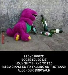Drunk Barney!  Hahahahahaha!!!!!!!!!!!!