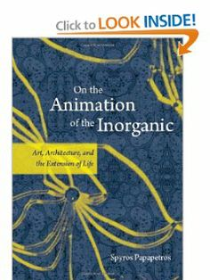 On the Animation of the Inorganic: Art, Architecture, and the Extension of Life by Spyros Papapetros. Save 24 Off!. $34.02. Author: Spyros Papapetros. 412 pages. Publication: July 27, 2012. Publisher: University Of Chicago Press (July 27, 2012)