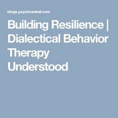 Building Resilience | Dialectical Behavior Therapy Understood
