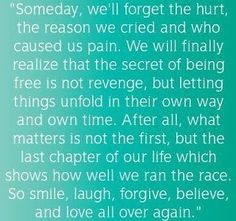 someday, we'll forget the hurt, the reason we cried and who caused us pain