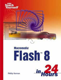 Sams Teach Yourself Macromedia Flash 8 in 24 Hours by Phillip Kerman. $20.83. 628 pages. Publisher: Sams; 3rd edition (October 9, 2007). Author: Phillip Kerman