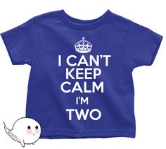 I Can't Keep Calm I'm Two Shirt T Shirt Tee Toddler Youth Funny Gift Present 2 Year Old 2nd Happy Birthday Party 2nd Bday Little Boy Girl by BoooTees on Etsy https://www.etsy.com/listing/188530271/i-cant-keep-calm-im-two-shirt-t-shirt