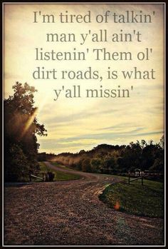 Old dirt road is what I need right now