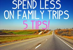 Spending Less on Family Trips – 5 Tips!