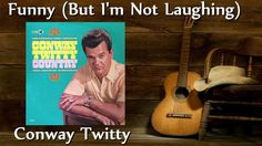 Conway Twitty - Funny (But I'm Not Laughing)