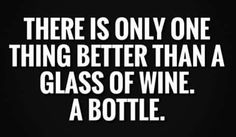 Wine Truths: Only thing better than a glass of Wine....a bottle of Wine #WineBlabberNwit #BandW #wino