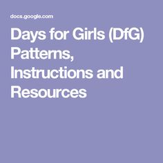 Days for Girls (DfG) Patterns, Instructions and Resources