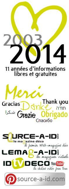 11 années d'informations méritaient un grand merci à toutes et tous pour votre fidélité au 1er Web-magazine français sur la décoration et l'aménagement de l'habitat. www.source-a-id.com