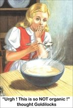 """Urgh! This is so NOT organic!"""" thought Goldilocks."""