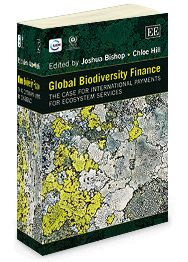 Global Biodiversity Finance: The case for international payments for ecosystem services - edited by Joshua Bishop and Chloe Hill - June 2014 (In Association with IUCN and UNEP)