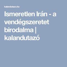 Ismeretlen Irán - a vendégszeretet birodalma | kalandutazó
