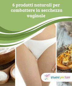 6 #prodotti naturali per combattere la secchezza vaginale Possiamo #combattere la #secchezza vaginale con #rimedi naturali che consentono di alleviare l'irritazione e il prurito. Ne parliamo a seguire.