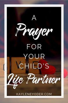 A Prayer for Your Child's Life Partner - Kaylene Yoder - Dominik Sexton Prayer For Your Son, Prayer For Our Children, Family Scripture, Scripture Quotes, Prayer Quotes, Mom Prayers, Bible Prayers, Spiritual Prayers, Spiritual Life