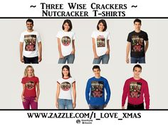 Customize to a color and style of your choice! Christmas Tee Shirts! These are 3 Wise Crackers! Colorful Nutcracker Soldiers on Gifts and Decor  at #I_Love_Xmas #Zazzle #Gravityx9
