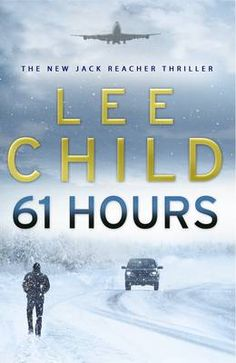 61 Hours by Lee Child | Jack Reacher!!