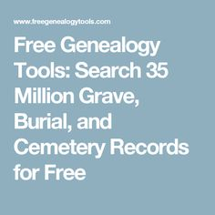 Free Genealogy Tools: Search 35 Million Grave, Burial, and Cemetery Records for Free