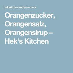 Orangenzucker, Orangensalz, Orangensirup – Hek's Kitchen