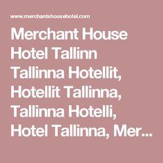 Merchant's House Hotel - Putiikkihotelli Tallinnassa House, Home, Homes, Houses
