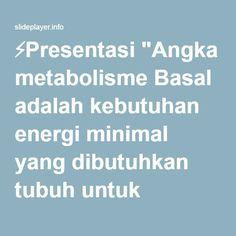 """⚡Presentasi """"Angka metabolisme Basal adalah kebutuhan energi minimal yang dibutuhkan tubuh untuk menjalankan proses tubuh yang vital. (untuk pernapasan, peredaran."""""""